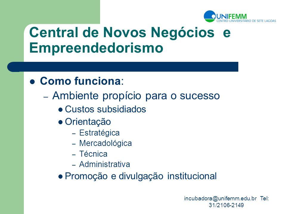 incubadora@unifemm.edu.br Tel: 31/2106-2149 Central de Novos Negócios e Empreendedorismo Como funciona: – Ambiente propício para o sucesso Custos subs