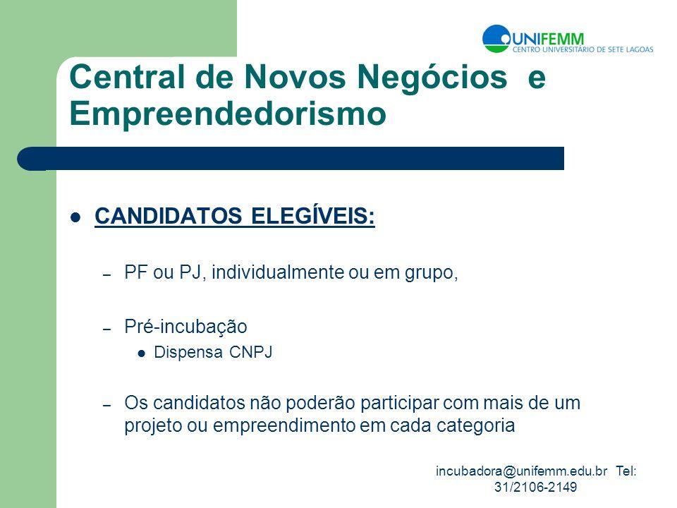incubadora@unifemm.edu.br Tel: 31/2106-2149 Central de Novos Negócios e Empreendedorismo CANDIDATOS ELEGÍVEIS: – PF ou PJ, individualmente ou em grupo