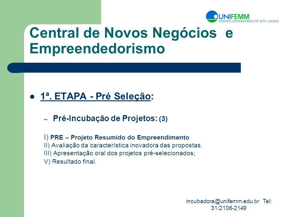 incubadora@unifemm.edu.br Tel: 31/2106-2149 Central de Novos Negócios e Empreendedorismo 1ª. ETAPA - Pré Seleção: – Pré-Incubação de Projetos: (3) I)