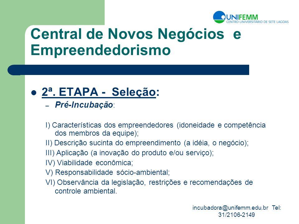 incubadora@unifemm.edu.br Tel: 31/2106-2149 Central de Novos Negócios e Empreendedorismo 2ª. ETAPA - Seleção: – Pré-Incubação : I) Características dos
