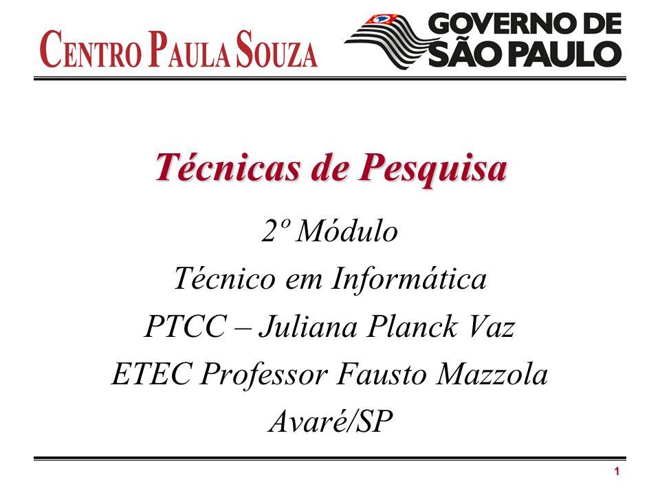 1 Técnicas de Pesquisa 2º Módulo Técnico em Informática PTCC – Juliana Planck Vaz ETEC Professor Fausto Mazzola Avaré/SP