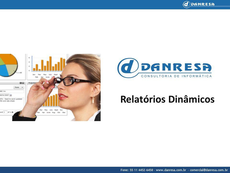 Fone: 55 11 4452-6450 - www.danresa.com.br - comercial@danresa.com.br Relatórios Dinâmicos