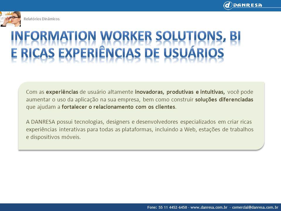 Fone: 55 11 4452-6450 - www.danresa.com.br - comercial@danresa.com.br Relatórios Dinâmicos Com as experiências de usuário altamente inovadoras, produt