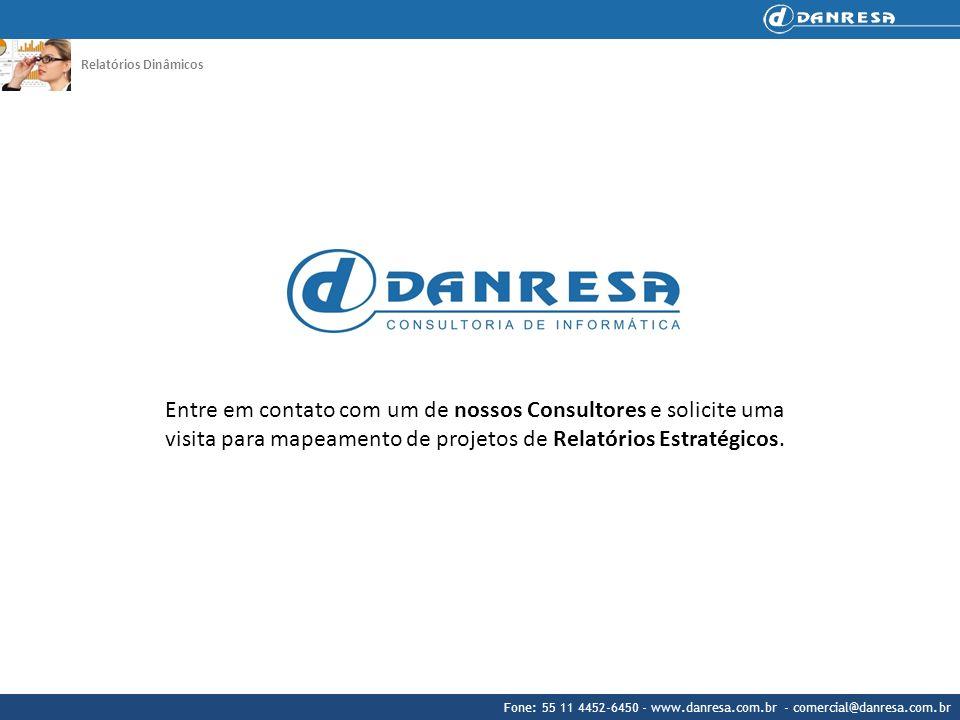 Fone: 55 11 4452-6450 - www.danresa.com.br - comercial@danresa.com.br Relatórios Dinâmicos Entre em contato com um de nossos Consultores e solicite um