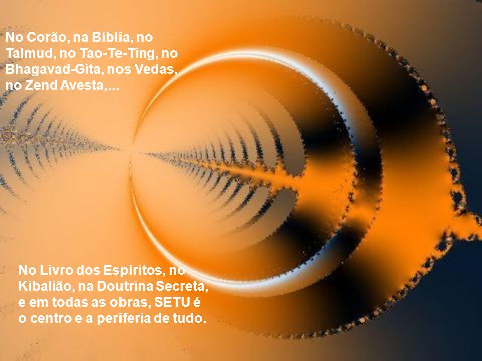 No Corão, na Bíblia, no Talmud, no Tao-Te-Ting, no Bhagavad-Gita, nos Vedas, no Zend Avesta,...