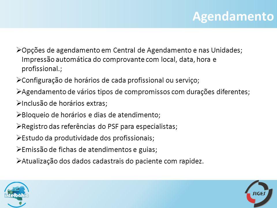 Opções de agendamento em Central de Agendamento e nas Unidades; Impressão automática do comprovante com local, data, hora e profissional.; Configuraçã