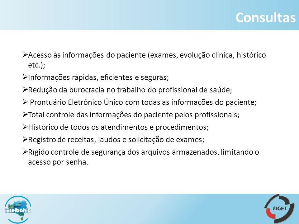 Acesso às informações do paciente (exames, evolução clínica, histórico etc.); Informações rápidas, eficientes e seguras; Redução da burocracia no trab