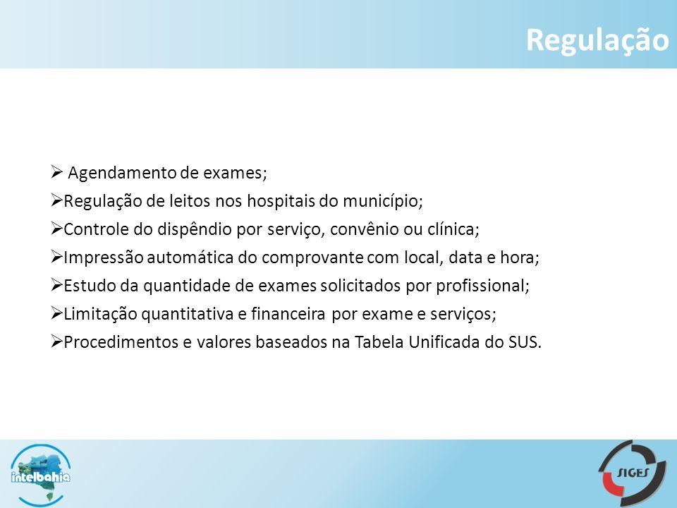 Regulação Agendamento de exames; Regulação de leitos nos hospitais do município; Controle do dispêndio por serviço, convênio ou clínica; Impressão aut