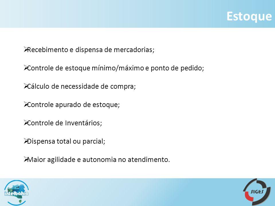 Recebimento e dispensa de mercadorias; Controle de estoque mínimo/máximo e ponto de pedido; Cálculo de necessidade de compra; Controle apurado de esto
