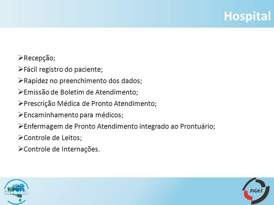 Hospital Recepção; Fácil registro do paciente; Rapidez no preenchimento dos dados; Emissão de Boletim de Atendimento; Prescrição Médica de Pronto Atendimento; Encaminhamento para médicos; Enfermagem de Pronto Atendimento integrado ao Prontuário; Controle de Leitos; Controle de Internações.