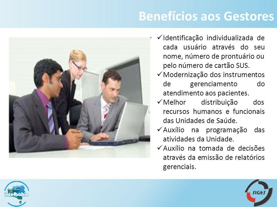 Benefícios aos Gestores Identificação individualizada de cada usuário através do seu nome, número de prontuário ou pelo número de cartão SUS.