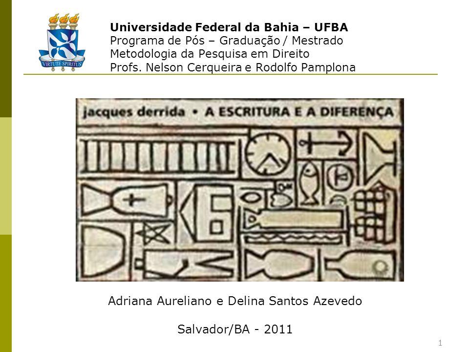 Universidade Federal da Bahia – UFBA Programa de Pós – Graduação / Mestrado Metodologia da Pesquisa em Direito Profs. Nelson Cerqueira e Rodolfo Pampl