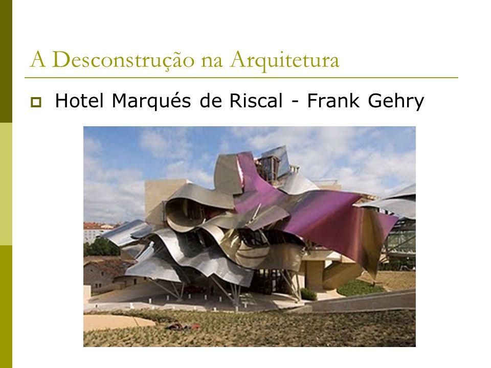 A Desconstrução na Arquitetura Hotel Marqués de Riscal - Frank Gehry