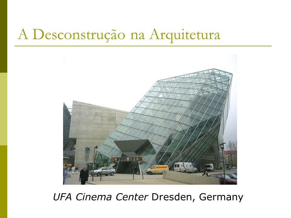 A Desconstrução na Arquitetura UFA Cinema Center Dresden, Germany