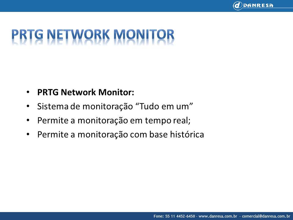 Fone: 55 11 4452-6450 - www.danresa.com.br - comercial@danresa.com.br PRTG Network Monitor: Sistema de monitoração Tudo em um Permite a monitoração em