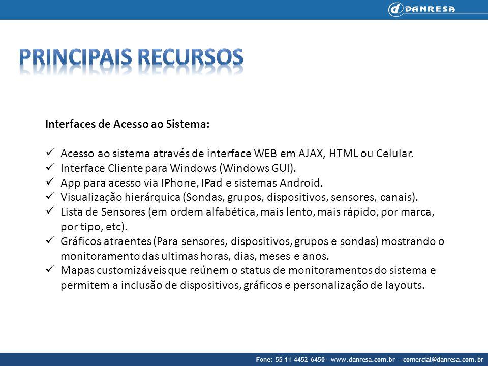 Fone: 55 11 4452-6450 - www.danresa.com.br - comercial@danresa.com.br Interfaces de Acesso ao Sistema: Acesso ao sistema através de interface WEB em A