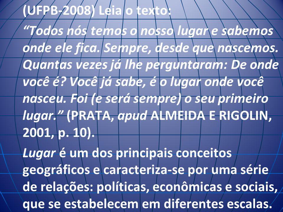 (UFPB-2008) Leia o texto: Todos nós temos o nosso lugar e sabemos onde ele fica.