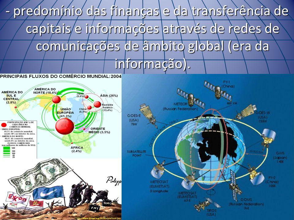 - predomínio das finanças e da transferência de capitais e informações através de redes de comunicações de âmbito global (era da informação). - Espaço
