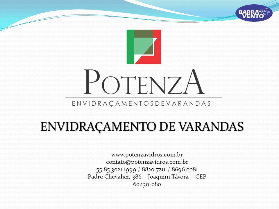 ENVIDRAÇAMENTO DE VARANDAS www.potenzavidros.com.br contato@potenzavidros.com.br 55 85 3021.1999 / 8820.7211 / 8696.0081 Padre Chevalier, 386 – Joaqui