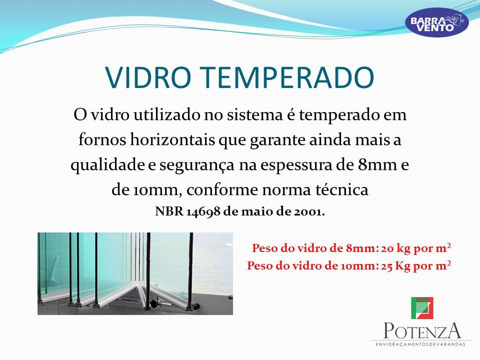 VIDRO TEMPERADO O vidro utilizado no sistema é temperado em fornos horizontais que garante ainda mais a qualidade e segurança na espessura de 8mm e de