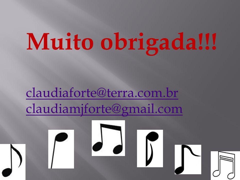 Muito obrigada!!! claudiaforte@terra.com.br claudiamjforte@gmail.com