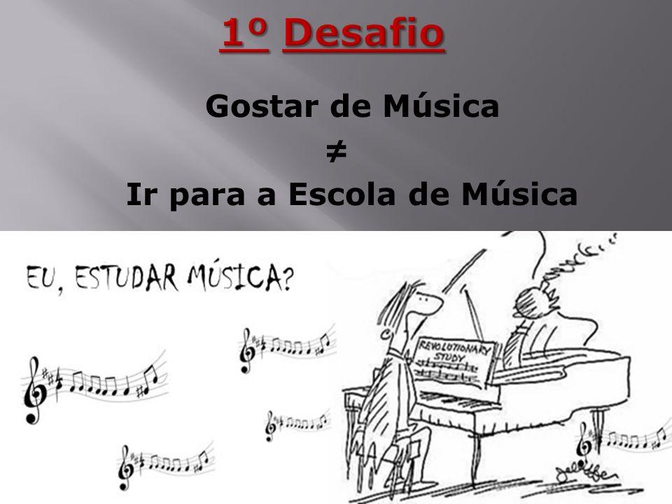 Gostar de Música Ir para a Escola de Música