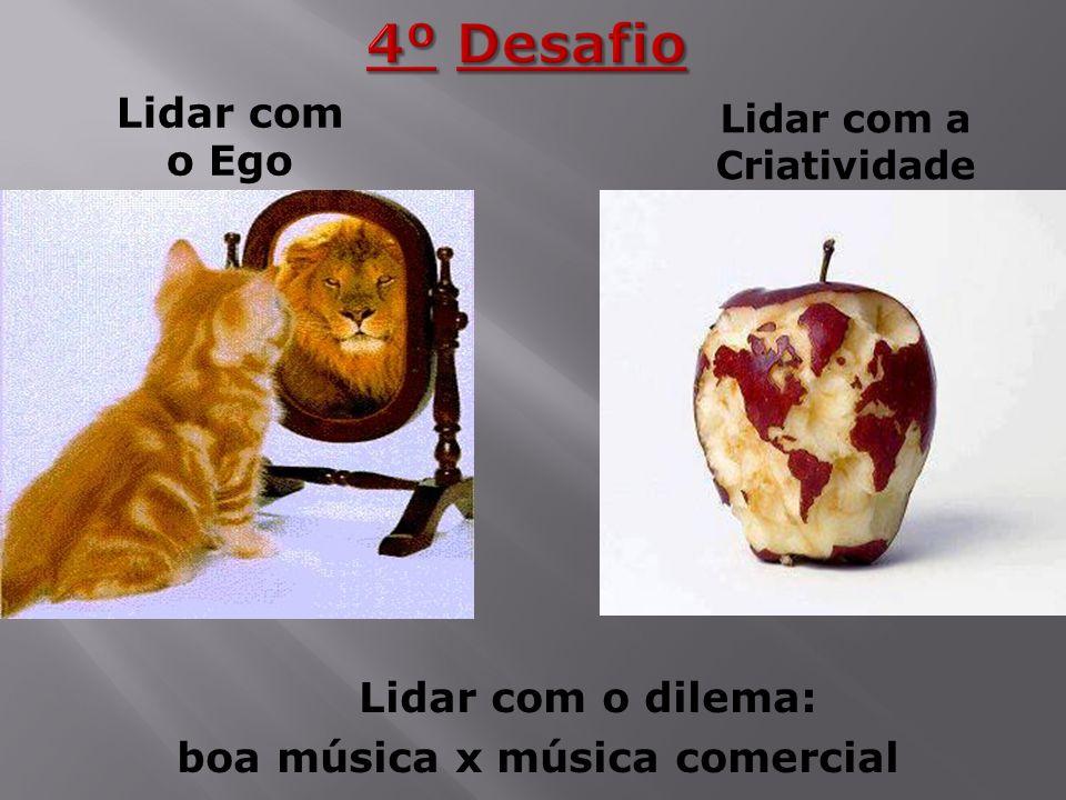 Lidar com o dilema: boa música x música comercial Lidar com o Ego Lidar com a Criatividade