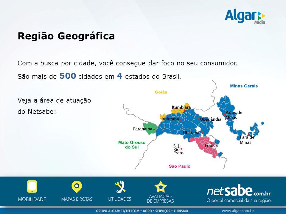 Região Geográfica Com a busca por cidade, você consegue dar foco no seu consumidor. São mais de 500 cidades em 4 estados do Brasil. Veja a área de atu