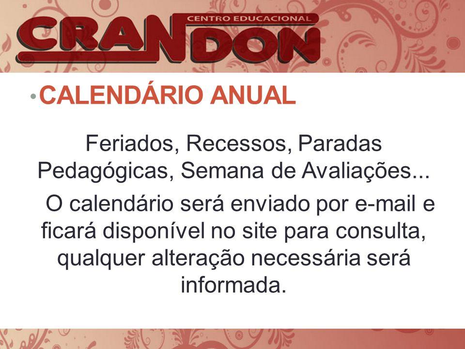 CALENDÁRIO ANUAL Feriados, Recessos, Paradas Pedagógicas, Semana de Avaliações... O calendário será enviado por e-mail e ficará disponível no site par