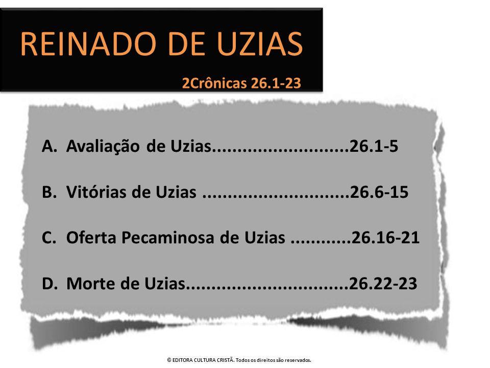 2Crônicas 26.1-23 REINADO DE UZIAS A.Avaliação de Uzias...........................26.1-5 B.Vitórias de Uzias.............................26.6-15 C.Ofe