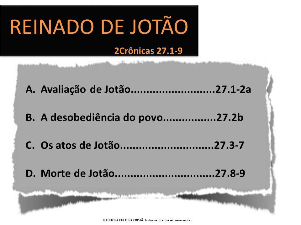 2Crônicas 27.1-9 REINADO DE JOTÃO A.Avaliação de Jotão...........................27.1-2a B.A desobediência do povo.................27.2b C.Os atos de