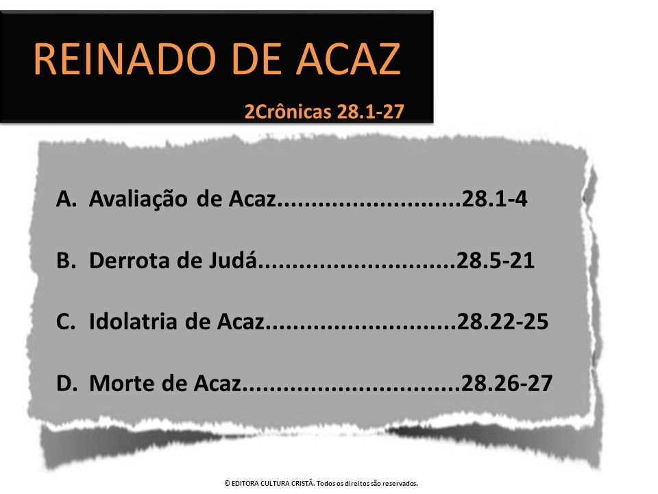 A.Avaliação de Acaz...........................28.1-4 B.Derrota de Judá.............................28.5-21 C.Idolatria de Acaz........................