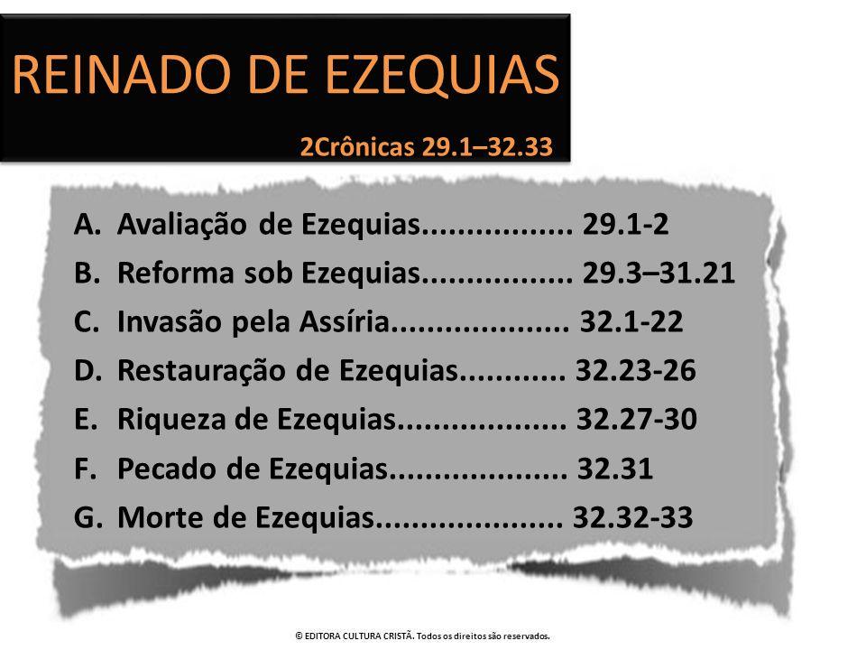A.Avaliação de Ezequias................. 29.1-2 B.Reforma sob Ezequias................. 29.3–31.21 C.Invasão pela Assíria.................... 32.1-22