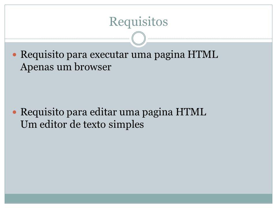 Requisitos Requisito para executar uma pagina HTML Apenas um browser Requisito para editar uma pagina HTML Um editor de texto simples