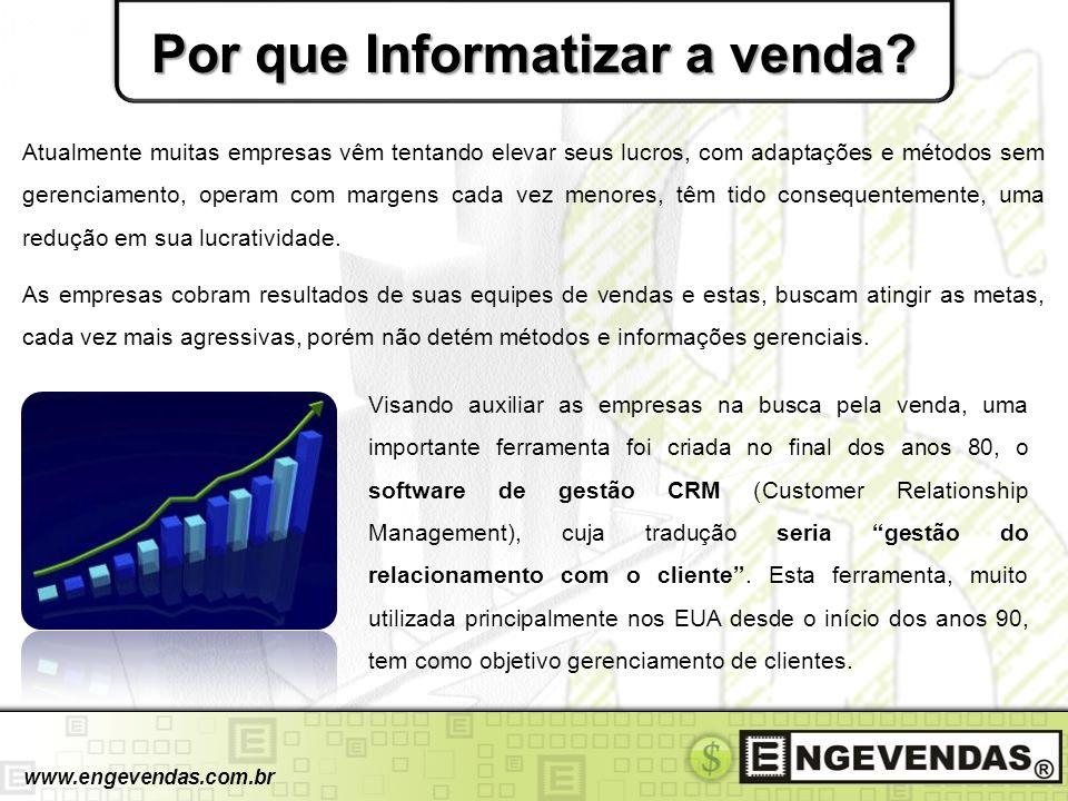 Por que Informatizar a venda? www.engevendas.com.br Atualmente muitas empresas vêm tentando elevar seus lucros, com adaptações e métodos sem gerenciam