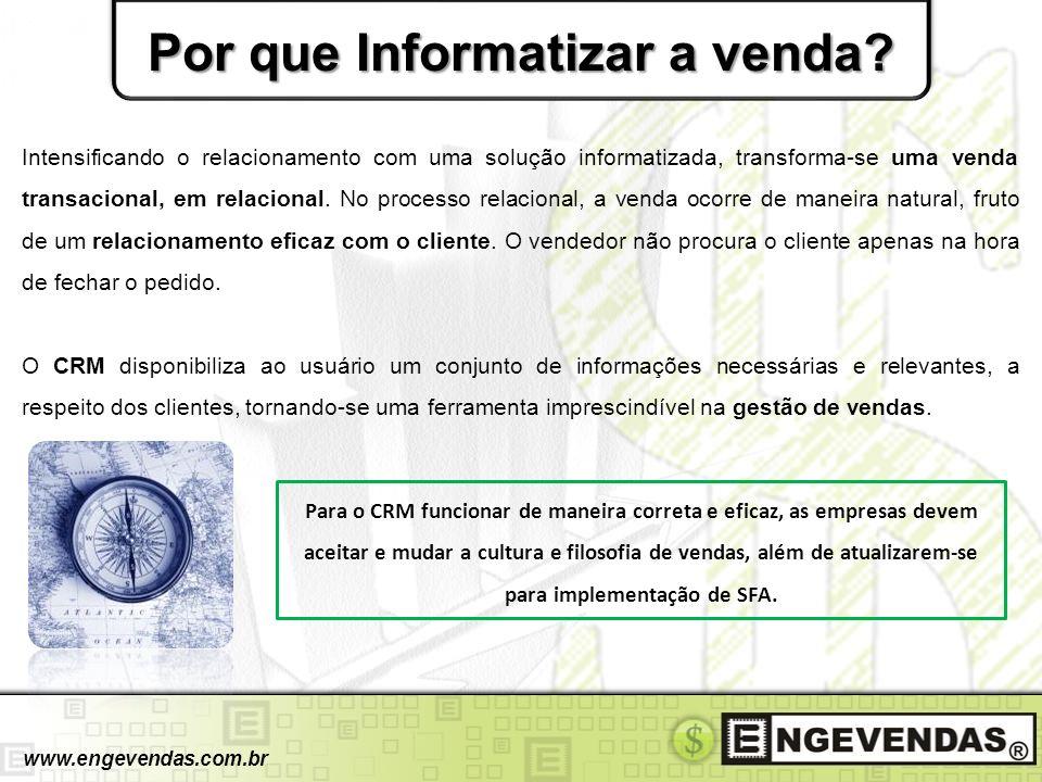 Por que Informatizar a venda? www.engevendas.com.br Intensificando o relacionamento com uma solução informatizada, transforma-se uma venda transaciona