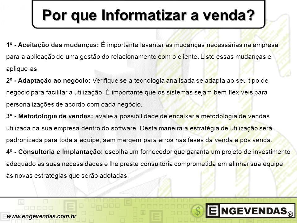 Por que Informatizar a venda? www.engevendas.com.br 1º - Aceitação das mudanças: É importante levantar as mudanças necessárias na empresa para a aplic