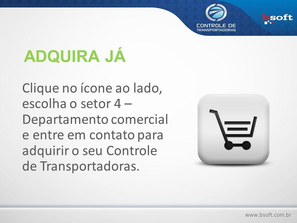 Clique no ícone ao lado, escolha o setor 4 – Departamento comercial e entre em contato para adquirir o seu Controle de Transportadoras. ADQUIRA JÁ