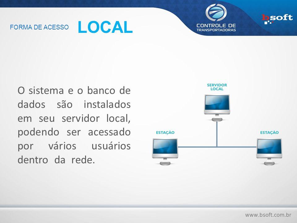 O sistema e o banco de dados são instalados em seu servidor local, podendo ser acessado por vários usuários dentro da rede. FORMA DE ACESSO LOCAL