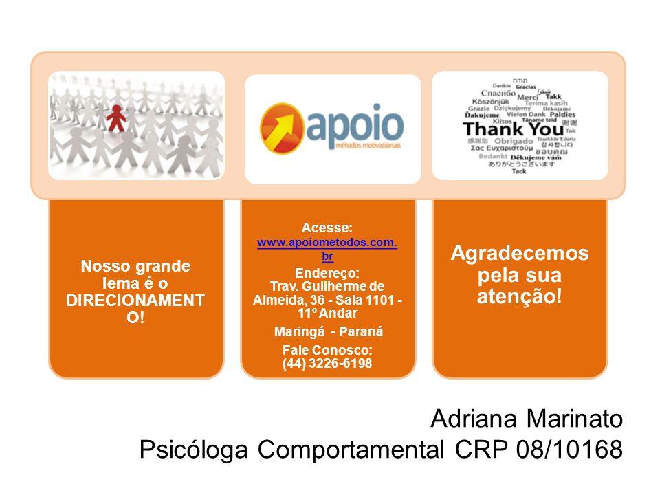 Adriana Marinato Psicóloga Comportamental CRP 08/10168 Nosso grande lema é o DIRECIONAMENT O! Acesse: www.apoiometodos.com. br www.apoiometodos.com. b
