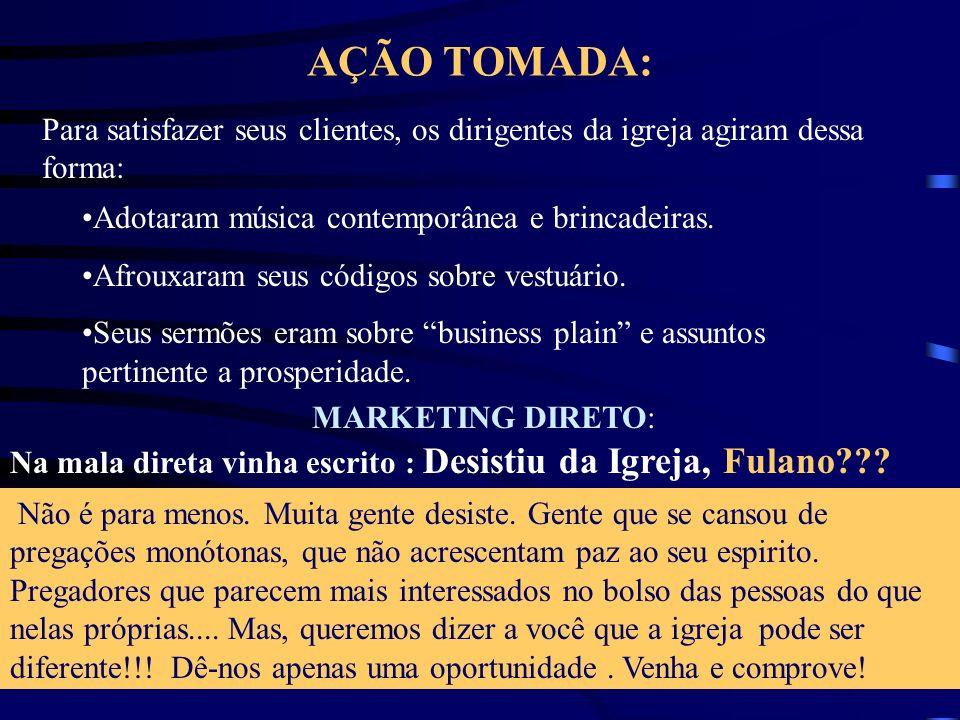 AÇÃO TOMADA: Para satisfazer seus clientes, os dirigentes da igreja agiram dessa forma: Adotaram música contemporânea e brincadeiras.