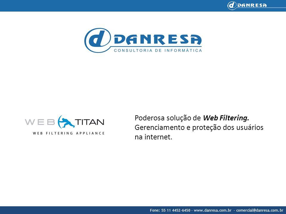 Fone: 55 11 4452-6450 - www.danresa.com.br - comercial@danresa.com.br Poderosa solução de Web Filtering. Gerenciamento e proteção dos usuários na inte