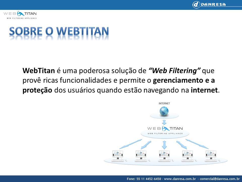 Fone: 55 11 4452-6450 - www.danresa.com.br - comercial@danresa.com.br WebTitan é uma poderosa solução de Web Filtering que provê ricas funcionalidades