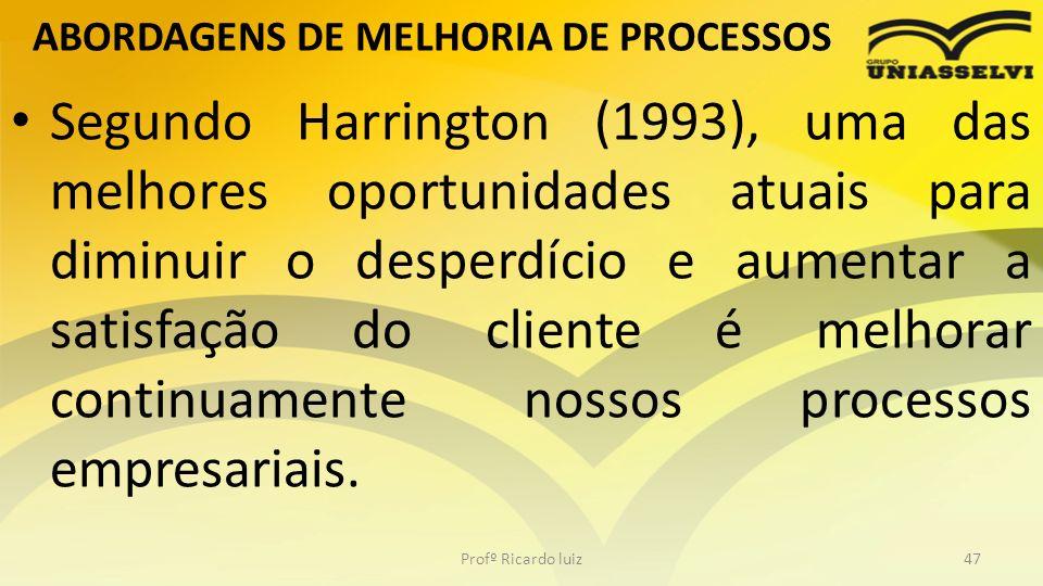 ABORDAGENS DE MELHORIA DE PROCESSOS Segundo Harrington (1993), uma das melhores oportunidades atuais para diminuir o desperdício e aumentar a satisfaç