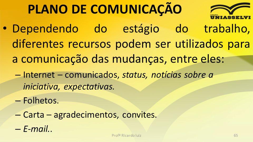 PLANO DE COMUNICAÇÃO Dependendo do estágio do trabalho, diferentes recursos podem ser utilizados para a comunicação das mudanças, entre eles: – Intern