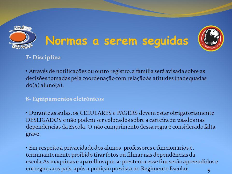 5 Normas a serem seguidas 7- Disciplina Através de notificações ou outro registro, a família será avisada sobre as decisões tomadas pela coordenação c