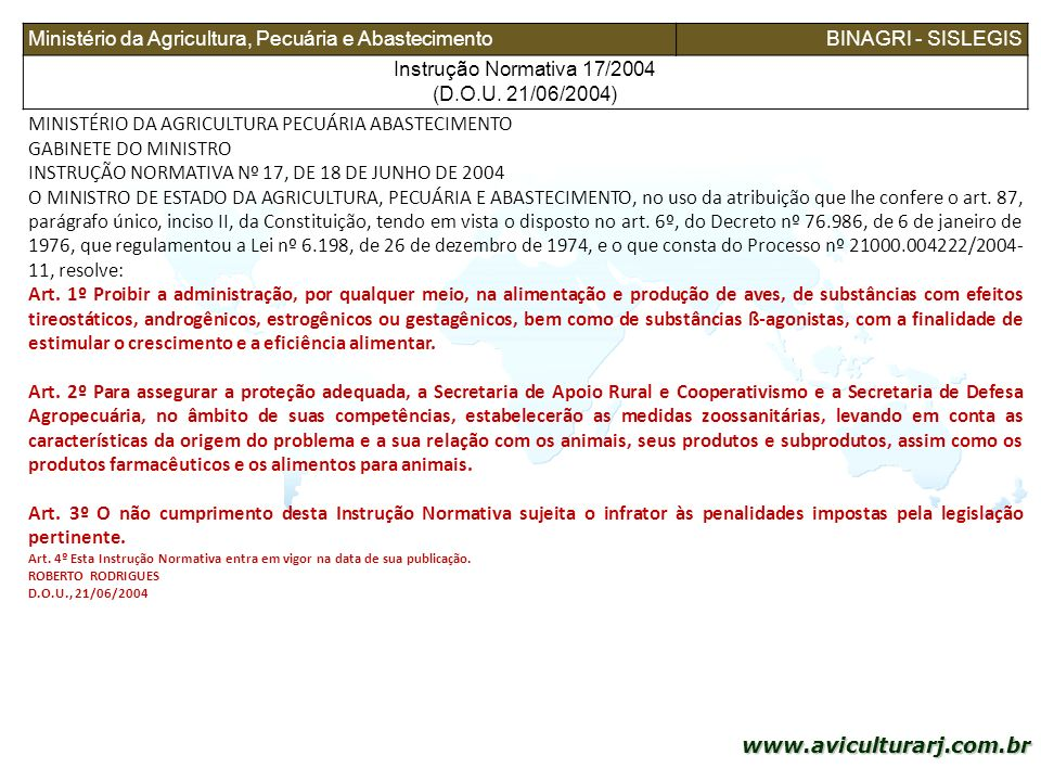5 www.aviculturarj.com.br Ministério da Agricultura, Pecuária e AbastecimentoBINAGRI - SISLEGIS Instrução Normativa 17/2004 (D.O.U. 21/06/2004) MINIST