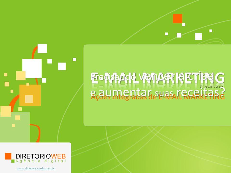 www.diretorioweb.com.br Ações integradas de E-MAIL MARKETING Diretorioweb Precisando vencer a crise e aumentar suas receitas?