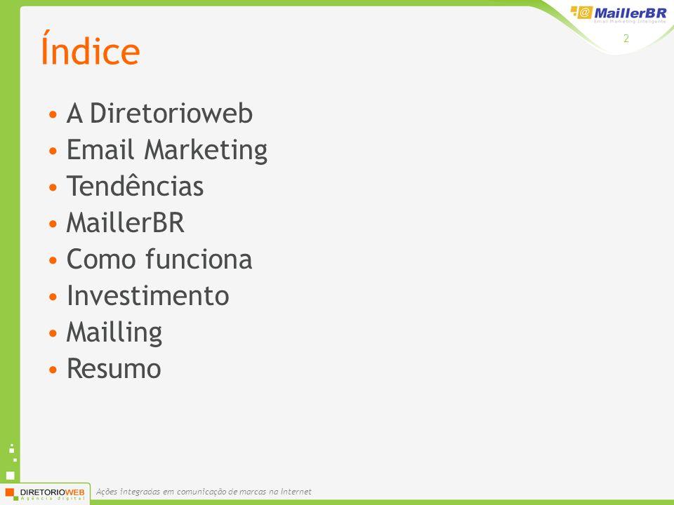 Ações integradas em comunicação de marcas na Internet 2 Índice A Diretorioweb Email Marketing Tendências MaillerBR Como funciona Investimento Mailling Resumo
