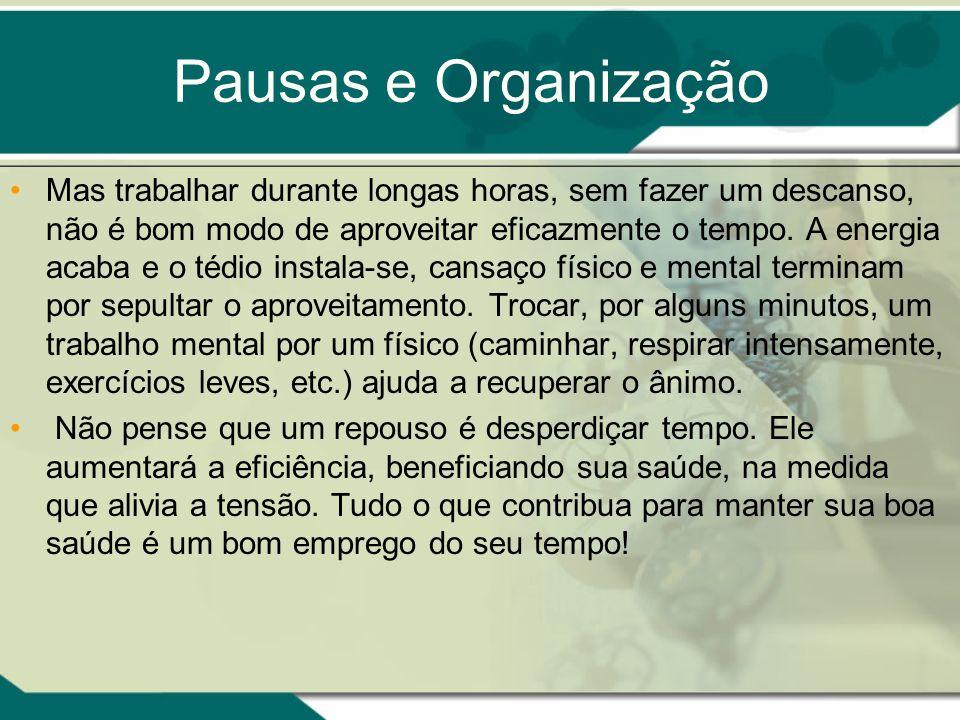 Pausas e Organização Mas trabalhar durante longas horas, sem fazer um descanso, não é bom modo de aproveitar eficazmente o tempo. A energia acaba e o